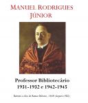 Prof. Doutor Manuel Rodrigues Júnior 1931-1932 e 1942-1945